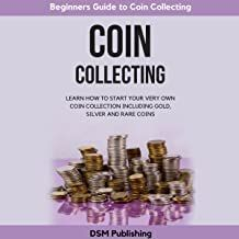 Coin Collecting: Learn How to Start Your Very Own Coin Collection Including Gold, Silver and Rare Coins audiobook by DSM Publishing - Rakuten Kobo
