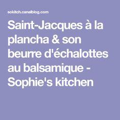 Saint-Jacques à la plancha & son beurre d'échalottes au balsamique - Sophie's kitchen