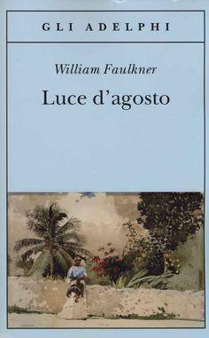 Libro Luce d'agosto William Faulkner William Faulkner, Desiderata, Anime Films, Ibs, Bibliophile, Short Stories, Counseling, Books To Read, Novels