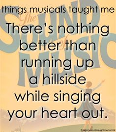 The things musicals have taught me - Sound of Music.we're doing this for next year's school musical! Theatre Nerds, Music Theater, Broadway Theatre, Sound Of Music, Music Quotes, Life Lessons, Singing, Wisdom, Songs