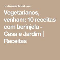 Vegetarianos, venham: 10 receitas com berinjela - Casa e Jardim | Receitas