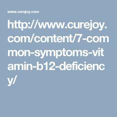 http://www.curejoy.com/content/7-common-symptoms-vitamin-b12-deficiency/
