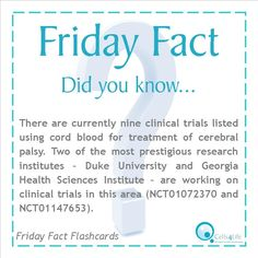 #FridayFact: There are currently nine clinical trials listed using cord blood for treatment of cerebral palsy. Two of the most prestigious research institutes – Duke University and Georgia Health Sciences Institute – are working on clinical trials in this area (NCT01072370 and NCT01147653).