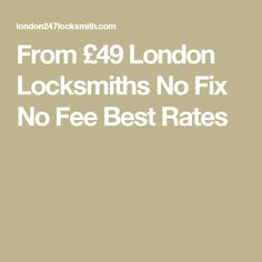 From £49 London Locksmiths No Fix No Fee Best Rates