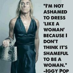 Funny pictures about Iggy Pop Is Awesome. Oh, and cool pics about Iggy Pop Is Awesome. Also, Iggy Pop Is Awesome photos. Iggy Pop, Bien Dit, La Girl, Equal Rights, Faith In Humanity, Famous Quotes, Quotes Quotes, Woman Quotes, Exist Quotes