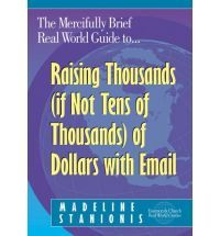 Email #Fundraising Book: Real World Guide to Raising Thousands (If Not Tens of Thousands) of Dollars with Email - By Madeline Stanionis