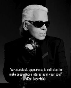 """""""A respectable appearance is enough to make people more interested in your soul."""" Karl Lagerfeld Quotes. #fashion #design #quotes"""