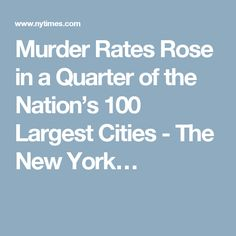 Murder Rates Rose in a Quarter of the Nation's 100 Largest Cities - The New York…