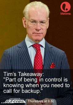 Tim Gunn's photo: Takeaway 9/12: Part of being in control is knowing when to call for back-up. #ProjectRunway