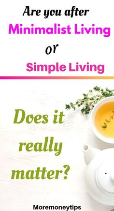 Minimalism Vs Simple Living: Are They the Same? - More Money Tips