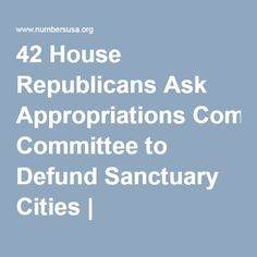 42 House Republicans Ask Appropriations Committee to Defund Sanctuary Cities   NumbersUSA