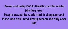 then one day someone pops out of the book, war torn and far different than when they had entered a year before