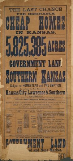 The last chance for desirable cheap homes in Kansas The Kansas City, Lawrence & Southern Railroad used this poster to announce the availability of 5,825,385 acres of government land suitable for homesteading in southern Kansas. Creator: Kansas City, Lawrence & Southern Railroad  Date: Between 1870 and 1890