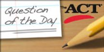 Want to try your hand at a few ACT questions? Check out the ACT Question of the Day!