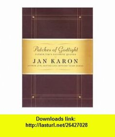 Patches of Godlight Publisher Viking Adult Jan Karon ,   ,  , ASIN: B004W3PC04 , tutorials , pdf , ebook , torrent , downloads , rapidshare , filesonic , hotfile , megaupload , fileserve