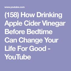 (158) How Drinking Apple Cider Vinegar Before Bedtime Can Change Your Life For Good - YouTube
