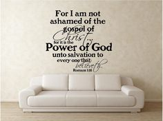 Scripture Vinyl Wall Decal......For I am not ashamed of the gospel of Christ.....Power of God  - 21h x 22.5...christian bible verse