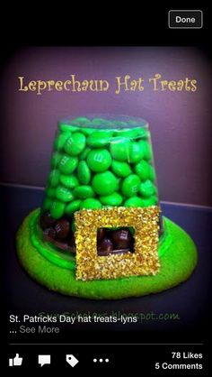 St Patricks Day hat treat idea with green sugar cookie, clear cup with brown & green M&Ms & faux buckle, which I may cut center from a small Hershey bar or another small cookie shaped & glitter sprinkled...