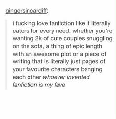 yesyesyes! I absolutely ADORE fanfiction! ALL types- for all of the fandoms I follow. It's amazing. There's just endless possibilities!