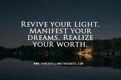 Revive your light. Manifest your dreams. Realize your worth. Comments comments