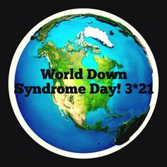 March 21 World Down Syndrome Day!