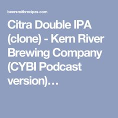 Citra Double IPA (clone) - Kern River Brewing Company (CYBI Podcast version)…