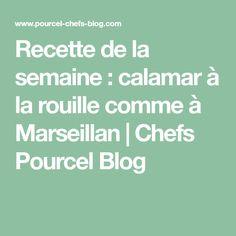 Recette de la semaine : calamar à la rouille comme à Marseillan|Chefs Pourcel Blog