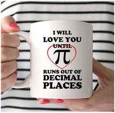 Math Mug, I Will Love You Until Pi Runs Out Of Decimal Places, Pi Mug, Pi Day Mug, Nerd Mug, Funny Math Puns, Math Memes, Math Humor, Math Hacks, Funny Math, Math Math, Math Classroom, Kindergarten Math, Math Live