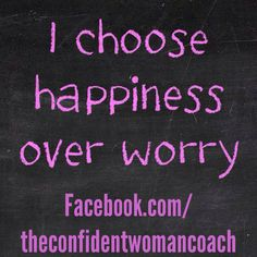 Daily Affirmation: I choose happiness over worry.
