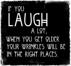 {Birthday} If you laugh a lot, when you get older, your wrinkles will be in the right places.