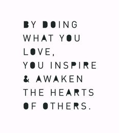 By Doing What You Love... #quotes
