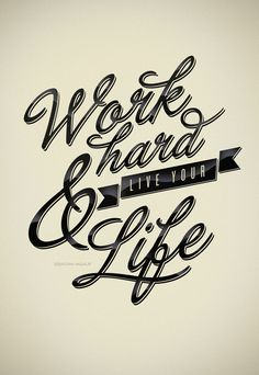 work hard and live your life