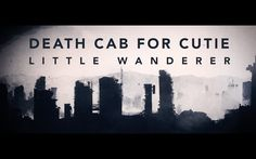 Death Cab for Cutie - Little Wanderer (Lyric Video) my new favorite song by my all time favorite band