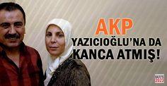 AKP Muhsin Yazıcıoğlu'nun eşine de Kanca Atmış!