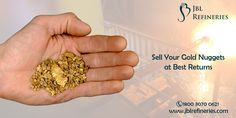 Sell Your #Gold #Nuggest at Best Returns - #JBLRefineries