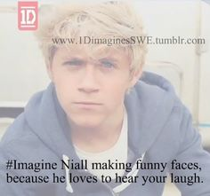 Dude, my laugh is annoying, but it would totally work xD I love it when anyone makes funny faces, but especially Nialler ;)