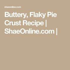 Buttery, Flaky Pie Crust Recipe | ShaeOnline.com |