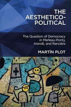 The Aesthetico-Political: The Question of Democracy in Merleau-Ponty, Arendt, and Ranciere