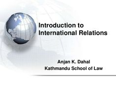 Introduciton to international relation by Anjan Dahal via slideshare