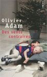 Critiques, citations, extraits de Des vents contraires de Olivier Adam. Paul Anderen décide de quitter Paris et sa grisaille pour fuir vers Sa...