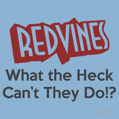 RedVines: What the Heck Can't They Do!?