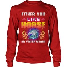 Either You Like HORSE Wrong #gift #ideas #Popular #Everything #Videos #Shop #Animals #pets #Architecture #Art #Cars #motorcycles #Celebrities #DIY #crafts #Design #Education #Entertainment #Food #drink #Gardening #Geek #Hair #beauty #Health #fitness #History #Holidays #events #Home decor #Humor #Illustrations #posters #Kids #parenting #Men #Outdoors #Photography #Products #Quotes #Science #nature #Sports #Tattoos #Technology #Travel #Weddings #Women