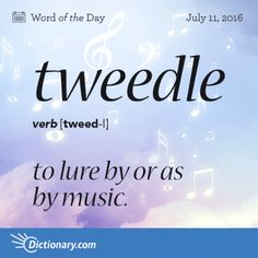 tweedle. Great word for the Pied Piper of Hamlin! This word entered English in the late 1600s.