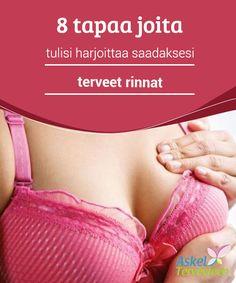 8 tapaa joita tulisi harjoittaa saadaksesi terveet rinnat   Nämä #kahdeksan #rutiinia auttaa sinua saamaan #terveet rinnat.  #Terveellisetelämäntavat