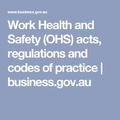 Work Health and Safety (OHS) acts, regulations and codes of practice   business.gov.au