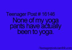 None of my yoga pants have actually been to yoga