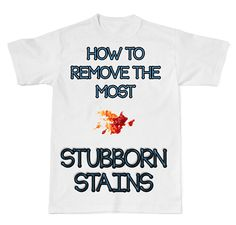How to Remove the Most Stubborn Stains- LOVE THESE TIPS!