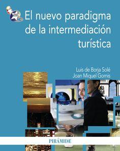 Título: El nuevo paradigma de la intermediación turística / Autores: Luis de Borja Solé y Joan Miquel Gomis / Ubicación: Biblioteca FCCTP - USMP 1er piso / Código: 338.4791/B74