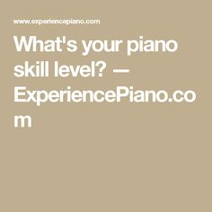 What's your piano skill level? — ExperiencePiano.com
