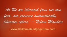 As We are Liberated From Our Own Fears......Inspirational Quote - http://californiamortgagehero.com/liberated-fears-inspirational-quote/